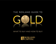 The Rosland Capital Guide to Gold